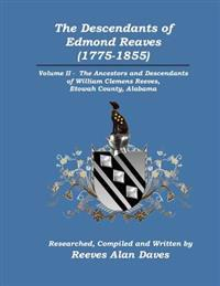The Descendants of Edmond Reaves (1775-1855): Volume II - The Ancestors and Descendants of William Clemens Reeves of Etowah County, Alabama