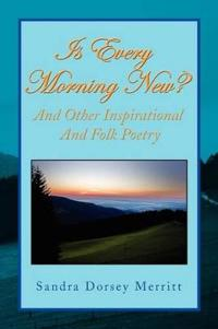 Is Every Morning New and Other Inspirational and Folk Poetry