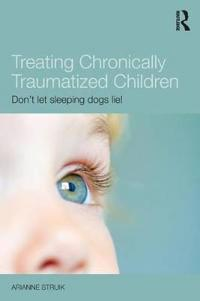 Treating Chronically Traumatized Children