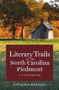 Literary Trails of the North Carolina Piedmont