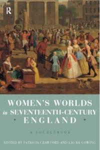 Women's Worlds in England, 1580-1720