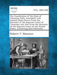The Constitution of the State of Tennessee Fully Annotated with Indexed Notes Drawn from the Decisions of the Supreme Court of Tennessee; And Also from the Decisions of the Supreme Court of the United States, Construing Each Particular...