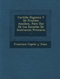 Cartilla Higi Nica y de Prontos Auxilios, Para USO de Las Escuelas de Instrucci N Primaria ...