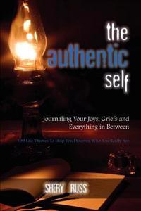 The Authentic Self: Journaling Your Joys, Griefs and Everything in Between: 199 Life Themes to Help You Discover Who You Really Are