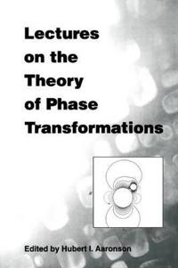 Lectures on the Theory of Phase Transfor
