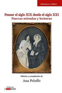 Pensar el siglo XIX desde el siglo XXI/ Thinking About the 19th Century Since the 21st Century