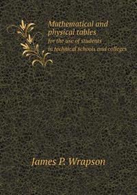 Mathematical and Physical Tables for the Use of Students in Technical Schools and Colleges