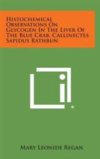 Histochemical Observations on Glycogen in the Liver of the Blue Crab, Callinectes Sapidus Rathbun