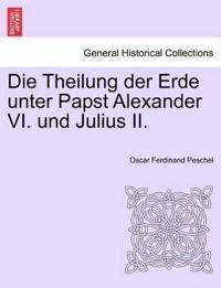 Die Theilung Der Erde Unter Papst Alexander VI. Und Julius II.