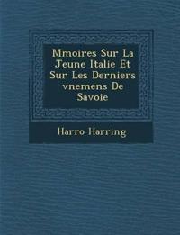 M¿moires Sur La Jeune Italie Et Sur Les Derniers ¿v¿nemens De Savoie