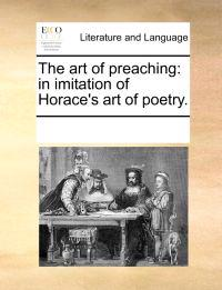 The Art of Preaching; In Imitation of Horace's Art of Poetry