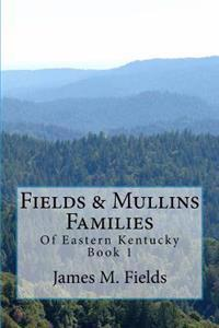 Fields & Mullins Families: Of Eastern Kentucky Book 1