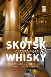 Skotsk single malt whisky : en reseguide till 100 destillerier