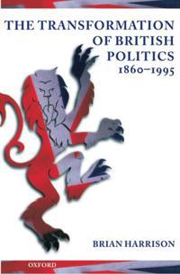 The Transformation of British Politics 1860-1995