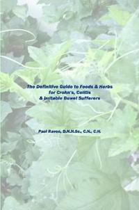 The Definitive Guide to Foods & Herbs for Crohn's, Colitis & Irritable Bowel Sufferers