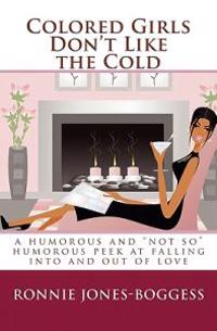 Colored Girls Don't Like the Cold: A Humorous and Not So Humorous Peek at Falling Into and Out of Love