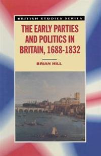 The Early Parties and Politics in Britain 1688-1832