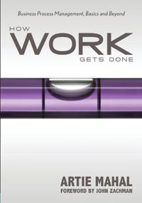 How Work Gets Done: Business Process Management, Basics and Beyond