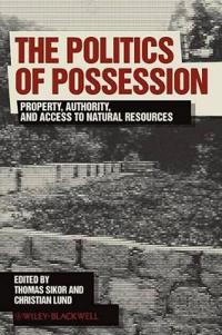 The Politics of Possession: Property, Authority, and Access to Natural Reso