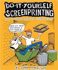Do-it- Yourself Screenprinting