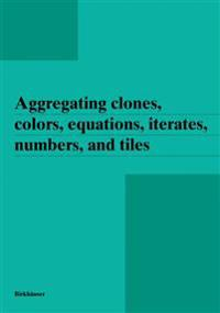 Aggregating Clones, Colors, Equations, Iterates, Numbers, and Tiles