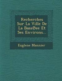 Recherches Sur La Ville De La Bass¿ee Et Ses Environs...