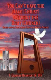 You Can't Have the Head (Christ) Without the Body (Church)