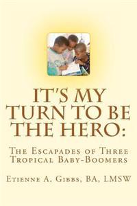 It's My Turn to Be the Hero: The Escapades of Three Tropical Baby-Boomers