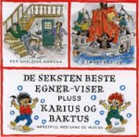 De seksten beste Egner-viser ; Karius og Baktus : hørespill med sang og musikk