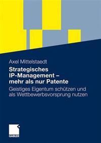 Strategisches IP-Management - Mehr ALS Nur Patente: Geistiges Eigentum Schützen Und ALS Wettbewerbsvorsprung Nutzen