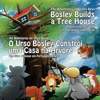Bosley Builds a Tree House (O Urso Bosley Constroi Uma Casa Na Arvore): A Dual Language Book in Portuguese and English