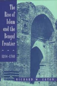 The Rise of Islam and the Bengal Frontier, 1204-1760