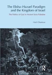 The Elisha-hazael Paradigm and the Kingdom of Israel