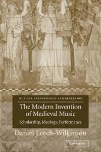 The Modern Invention of Medieval Music