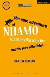 The Epic Adventure of Nhamo the Manyika Warrior and His Sexy Wife Chipo
