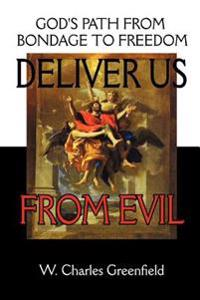 Deliver Us from Evil: God's Path from Bondage to Freedom