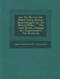¿ber Die Nerven-¿bel: Nebst Georg Bickers Bemerkungen ¿ber Die Nervenfieber ... Wie Auch Einem Anhange ... ¿ber Hypochondrie ... Von Ersterem