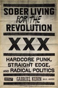 Sober Living for the Revolution: Hardcore Punk, Straight Edge, and Radical Politics