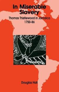 In Miserable Slavery: Thomas Thistlewood in Jamaica 1750-86