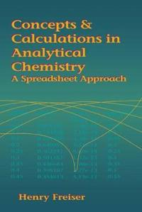 Concepts & Calculations in Analytical Chemistry Featuring the Use of Excel