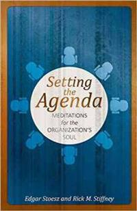Setting the Agenda: Meditations for the Organization's Soul