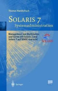 Solaris 7 - Systemadministration: Management Von Workstation Und Server Mit Solaris 2 Und Solaris 7 Auf SPARC Und Intel