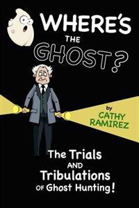 Where's the Ghost?: The Trials and Tribulations of Ghost Hunting!