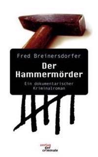 Der Hammerm Rder. Ein Dokumentarischer Kriminalroman