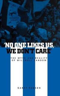 'no One Likes Us, We Don't Care': The Myth and Reality of Millwall Fandom