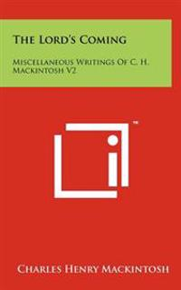 The Lord's Coming: Miscellaneous Writings of C. H. Mackintosh V2