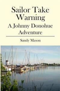 Sailor Take Warning: A Johnny Donohue Adventure