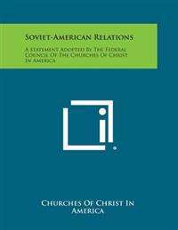 Soviet-American Relations: A Statement Adopted by the Federal Council of the Churches of Christ in America