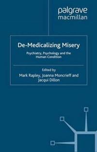 De-medicalizing misery - psychiatry, psychology and the human condition