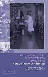 Centennial History of the Carnegie Institution of Washington: Volume 5, The Department of Embryology